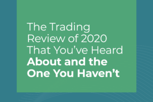 Image with text The Trading Review of 2020 That You've Heard About…and the One You Haven't